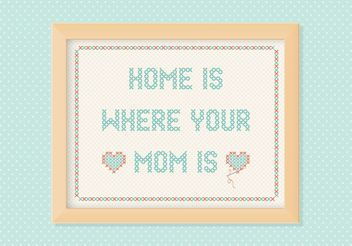 Free Home Is Where Your Mom Is Embroidery Vector - vector gratuit #149871